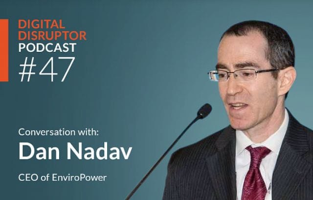 Digital Disrupter conversation with Dan Nadav CEO of Enviro Power Technologies